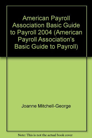 American Payroll Association Basic Guide to Payroll 2004 (American Payroll Association's Basic Guide to Payroll)