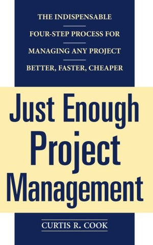 Just Enough Project Management:  The Indispensable Four-step Process for Managing Any Project, Better, Faster, Cheaper (General Finance & Investin