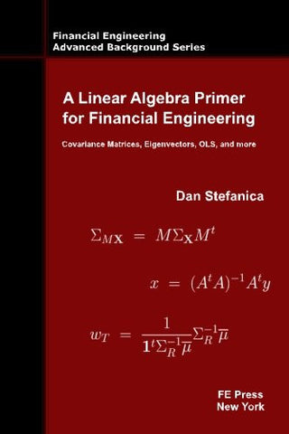 A Linear Algebra Primer for Financial Engineering: Covariance Matrices, Eigenvectors, OLS, and more (Financial Engineering Advanced Background Ser