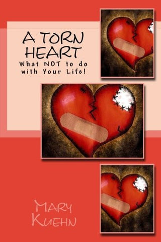 A Torn Heart: What NOT to do with Your Life!