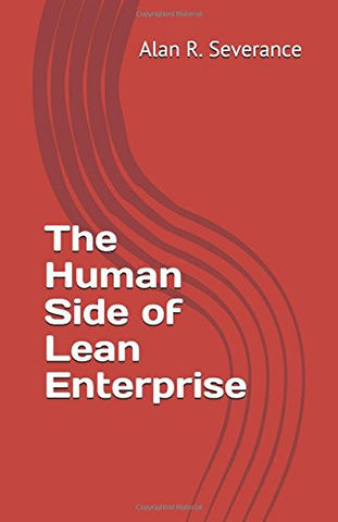 The Human Side of Lean Enterprise (A People-Centered Approach to Lean Implementation)
