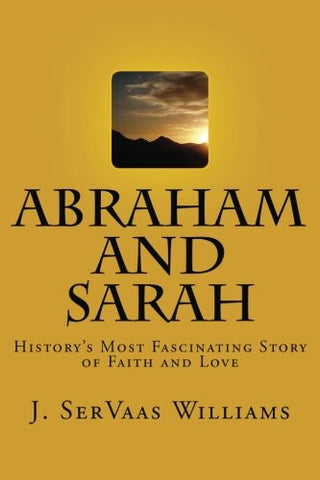 Abraham and Sarah: History's Most Fascinating Story of Faith and Love