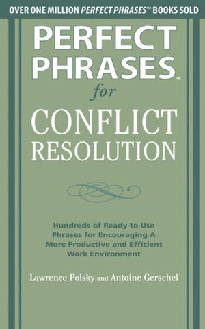 Perfect Phrases for Conflict Resolution: Hundreds of Ready-to-Use Phrases for Encouraging a More Productive and Efficient Work Environment (Perfec