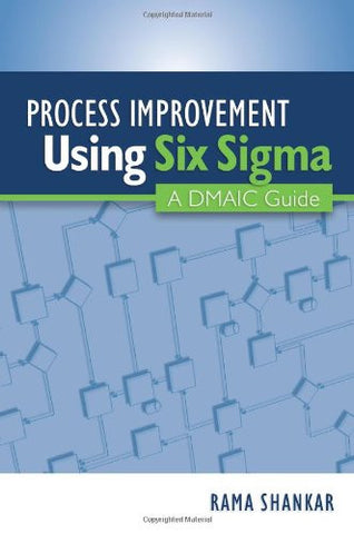 Process Improvement Using Six Sigma: A DMAIC Guide