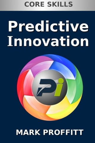 Predictive Innovation: Core Skills (Volume 1)