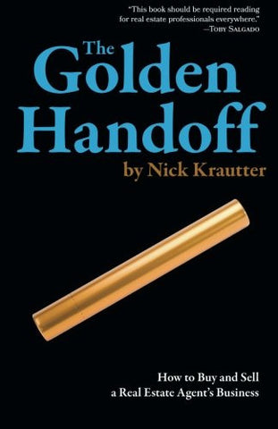 The Golden Handoff: How to Buy and Sell a Real Estate Agent's Business