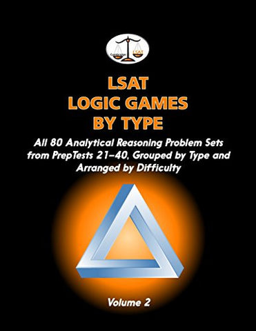 LSAT Logic Games by Type, Volume 2: All 80 Analytical Reasoning Problem Sets from PrepTests 21-40, Grouped by Type and Arranged by Difficulty (Cam
