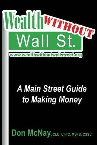 Wealth Without Wall Street: A Main Street Guide to Making Money: A Main Street Guide to Making Money
