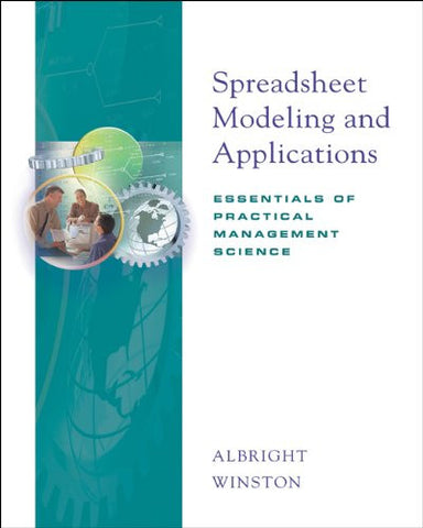 Spreadsheet Modeling and Applications: Essentials of Practical Management Science (with CD-ROM and InfoTrac)