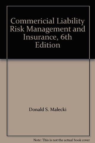 Commericial Liability Risk Management and Insurance, 6th Edition