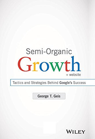 Semi-Organic Growth, + Website: Tactics and Strategies Behind Google's Success