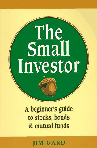The Small Investor: A Beginner's Guide to Stocks, Bonds, and Mutual Funds