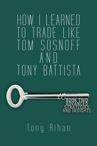 How I learned to trade like Tom Sosnoff and Tony Battista: Book Two. Advanced Strategies and Insights (Volume 2)