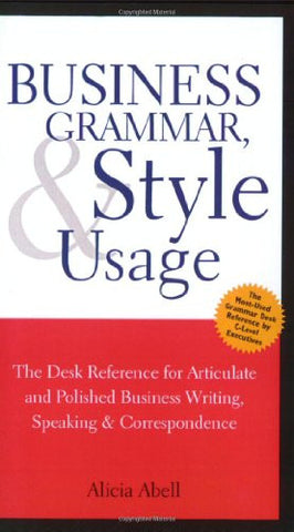 Business Grammar, Style & Usage: The Most Used Desk Reference for Articulate and Polished Business Writing and Speaking by Executives Worldwide