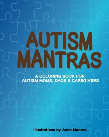 Autism Mantras A Coloring Book for Autism Moms, Dads & Caregivers