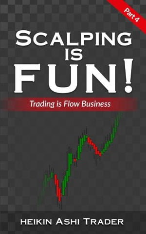 Scalping Is Fun 4: Part 4: Trading Is Flow Business (Volume 4)