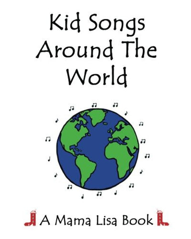 Kid Songs Around The World: A Mama Lisa Book