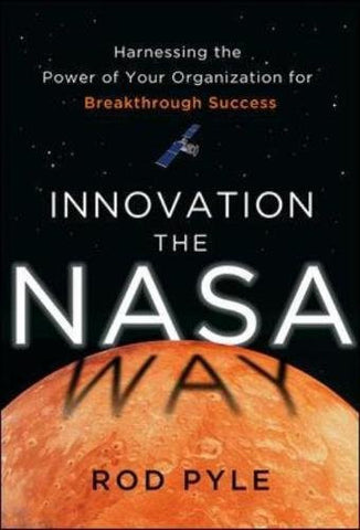 Innovation the NASA Way: Harnessing the Power of Your Organization for Breakthrough Success (Business Books)
