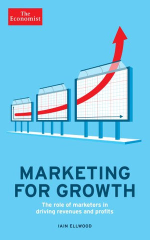 Marketing for Growth: The Role of Marketers in Driving Revenues and Profits (The Economist)