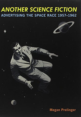 Another Science Fiction: Advertising the Space Race 1957–1962