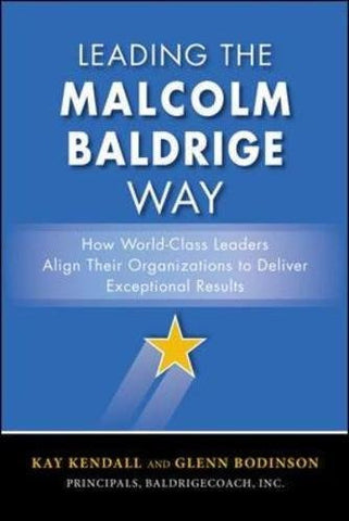 Leading the Malcolm Baldrige Way: How World-Class Leaders Align Their Organizations to Deliver Exceptional Results (Business Books)