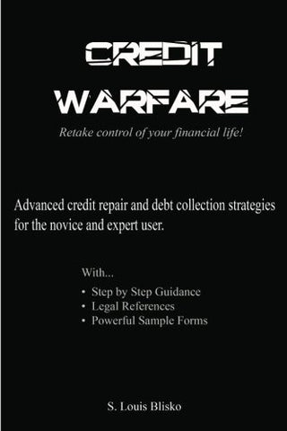 Credit Warfare: Advanced Credit Repair and Debt Collection Strategies for the Novice and Expert User, Vol. 1
