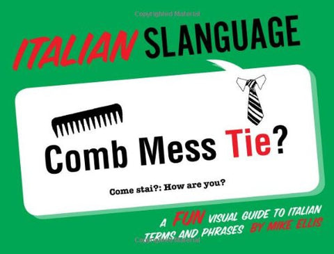 Italian Slanguage: A Fun Visual Guide to Italian Terms and Phrases (English and Italian Edition)