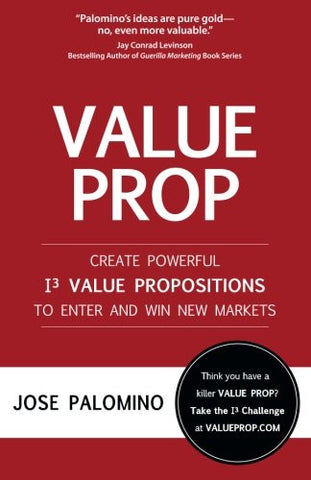 Value Prop - Create Powerful I3 Value Propositions to Enter and Win New Markets
