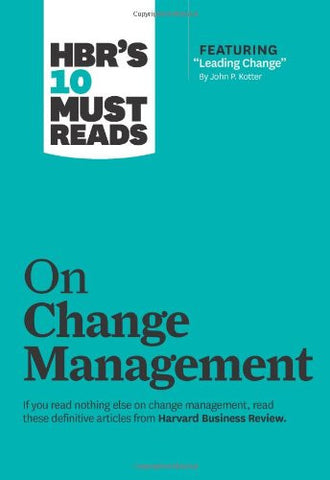 HBR's 10 Must Reads on Change Management (including featured article ?Leading Change,? by John P. Kotter)