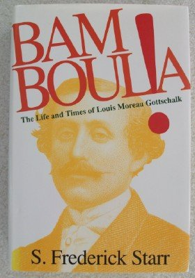 Bamboula!: The Life and Times of Louis Moreau Gottschalk