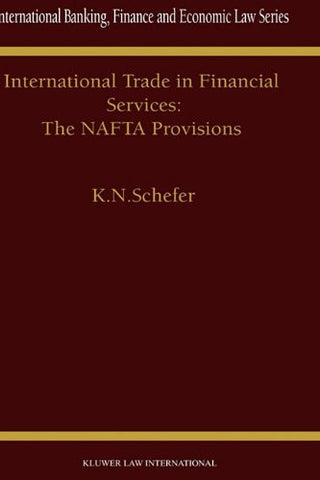 International Trade in Financial Services: The NAFTA Provisions (International Banking, Finance and Economic Law Series Set)