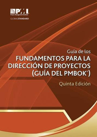 Guía de los Fundamentos Para la Dirección de Proyectos (Guía del PMBOK®)–Quinta Edición [A Guide to the Project Management Body of Knowledge (PMBO