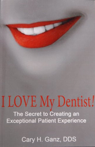 I Love My Dentist - The Secret to Creating an Exceptional Patient Experience