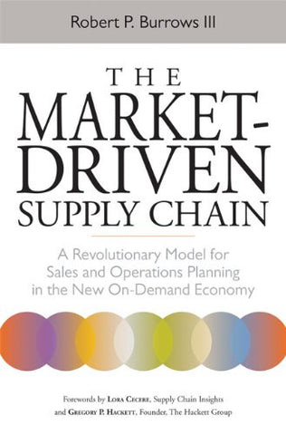 The Market-Driven Supply Chain: A Revolutionary Model for Sales and Operations Planning in the New On-Demand Economy (Agency/Distributed)