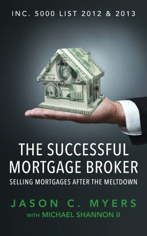 The Successful Mortgage Broker: Selling Mortgages After the Meltdown