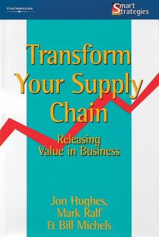 Transform Your Supply Chain: Releasing Value in Business (Smart Strategy)