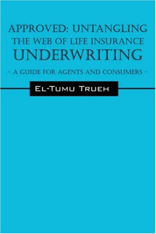 APPROVED: Untangling the Web of Life Insurance Underwriting - A Guide for Agents and Consumers