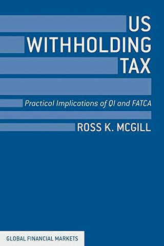 US Withholding Tax: Practical Implications of QI and FATCA (Global Financial Markets)