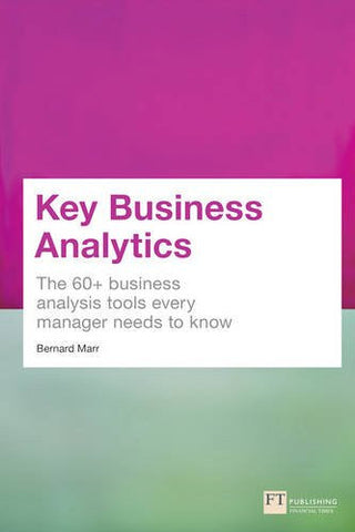 Key Business Analytics: The 60+ tools every manager needs to turn data into insights: - better understand customers, identify cost savings and gro