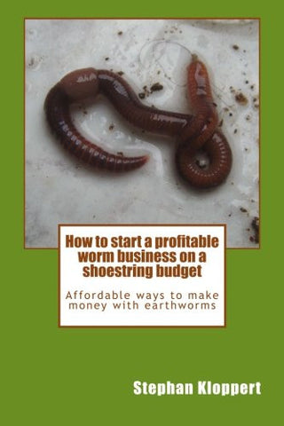 How to start a profitable worm business on a shoestring budget: Affordable ways to make money with earthworms