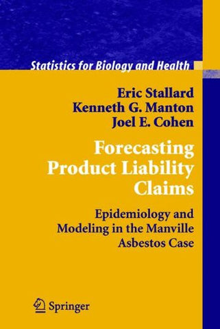 Forecasting Product Liability Claims: Epidemiology and Modeling in the Manville Asbestos Case (Statistics for Biology and Health)