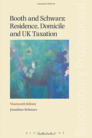 Booth and Schwarz: Residence, Domicile and UK Taxation: Nineteenth Edition