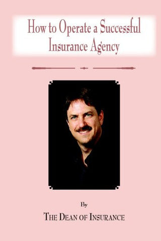 How To Operate A Successful Insurance Agency: By The Dean Of Insurance