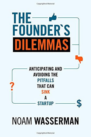 The Founder's Dilemmas: Anticipating and Avoiding the Pitfalls That Can Sink a Startup (The Kauffman Foundation Series on Innovation and Entrepren