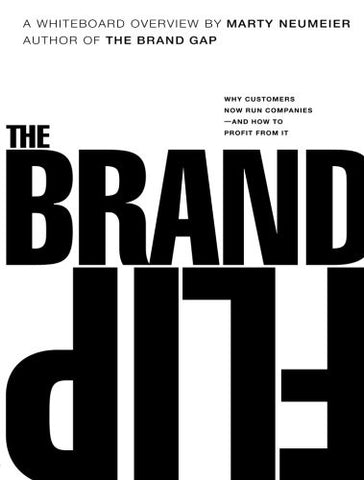 The Brand Flip: Why customers now run companies and how to profit from it (Voices That Matter)