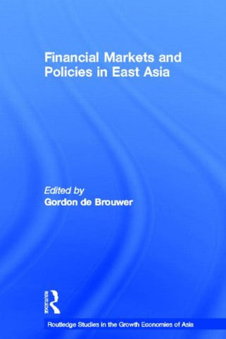 Financial Markets and Policies in East Asia (Routledge Studies in the Growth Economies of Asia) (Volume 31)