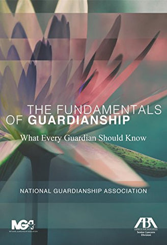 The Fundamentals of Guardianship: What Every Guardian Should Know