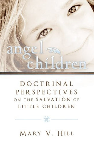 Angel Children Doctrinal Perspectives on the Salvation of Little Children