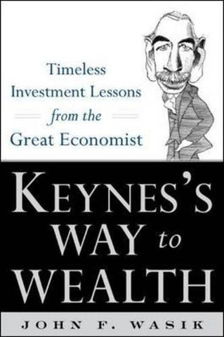 Keynes's Way to Wealth: Timeless Investment Lessons from The Great Economist (General Finance & Investing)