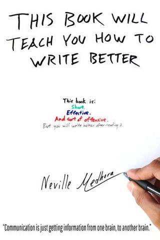 This book will teach you how to write better: Learn how to get what you want, increase your conversion rates, and make it easier to write anything